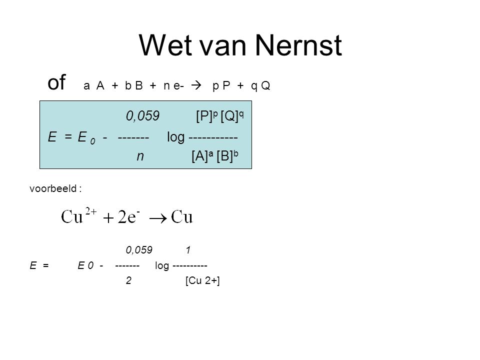 Wet van Nernst of a A + b B + n e-  p P + q Q 0,059 [P]p [Q]q